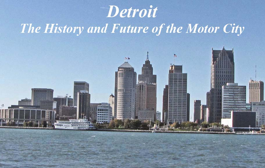 Detroit the history and future of the motor city for Motor city detroit mi